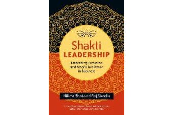 Shakti Leadership: Embracing Feminine and Masculine Power in Business (Agency/Distributed)