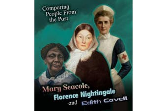 Mary Seacole, Florence Nightingale and Edith Cavell (Young Explorer: Comparing People from the Past)
