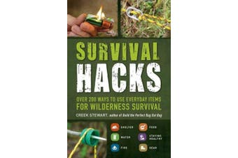 Survival Hacks: Over 200 Ways to Use Everyday Items for Wilderness Survival (Hacks)