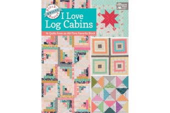 Block-Buster Quilts - I Love Log Cabins: 16 Quilts from an All-Time Favorite Block (Block-Buster Quilts)