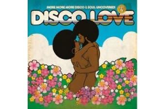 Disco Love, Vol. 4: More More More Disco & Soul Uncovered *