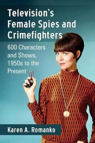 TELEVISIONS FEMALE SPIES & CRIMEFIGHTERS 50S TO PRESENT TELEVISIONS FEMALE SPIES & CRIMEFIGHTERS 50S TO PRESENT