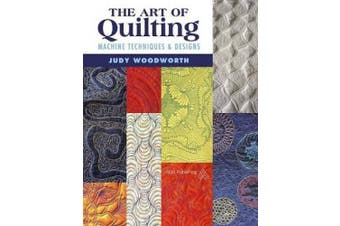 The Art of Quilting - Machine Techniques & Designs