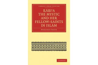 Rabi'a The Mystic and Her Fellow-Saints in Islam (Cambridge Library Collection - Religion)