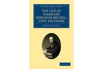 The Life of Isambard Kingdom Brunel, Civil Engineer (Cambridge Library Collection - Travel and Exploration)