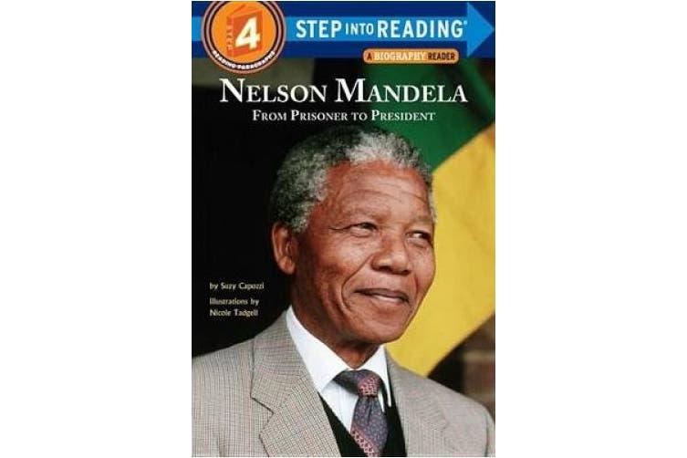 Nelson Mandela From Prisoner To President Step Into ReadingLvl 4