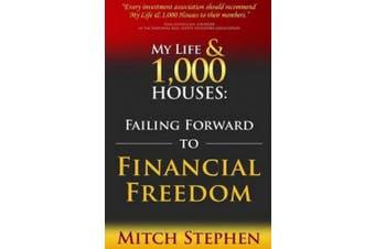 My Life & 1,000 Houses  : Failing Forward to Financial Freedom