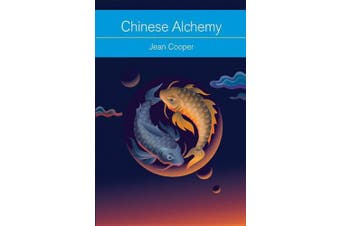 Chinese Alchemy: Taoism, the Power of Gold, and the Quest for Immortality (Mind, Body, Knowledge)