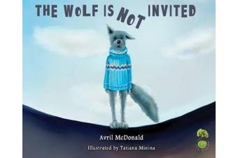 The Wolf Is Not Invited: A Book to Help Children Deal with Self-Confidence: A Book to Help Children Deal with Self-Confidence