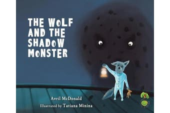 The Wolf and the Shadow Monster (Feel Brave series)