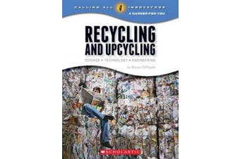 Recycling and Upcycling: Science, Technology, Engineering (Calling All Innovators: a Career for You)