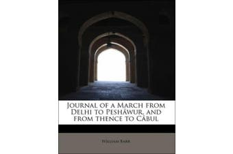 Journal of a March from Delhi to Pesh Wur, and from Thence to C Bul