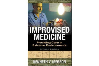 Improvised Medicine: Providing Care in Extreme Environments (Emergency Medicine)
