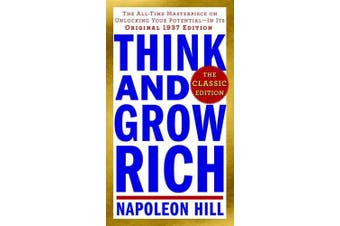 Think and Grow Rich: The Classic Edition: The All-Time Masterpiece on Unlocking Your Potential--In Its Original 1937 Edition (Think and Grow Rich)
