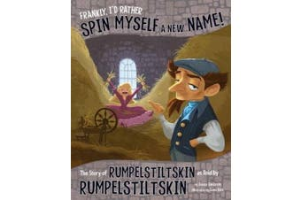 Frankly, I'd Rather Spin Myself a New Name!: The Story of Rumpelstiltskin as Told by Rumpelstiltskin (Nonfiction Picture Books: The Other Side of the Story)