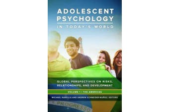 Adolescent Psychology in Today's World [3 Volumes]: Global Perspectives on Risk, Relationships, and Development