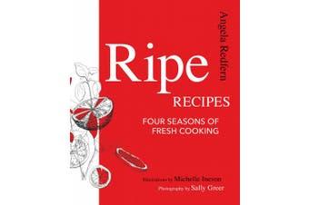 Ripe Recipes: Four Seasons of Fresh Cooking