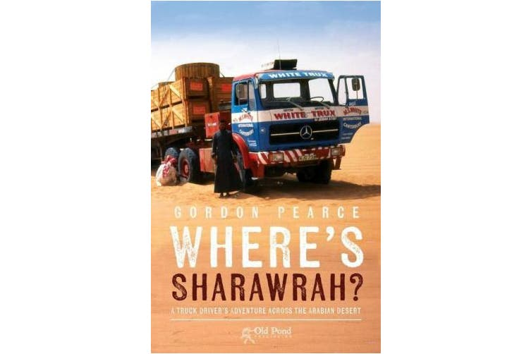 Where's Sharawrah?: A Truck Driver's Adventure Across the Arabian Desert