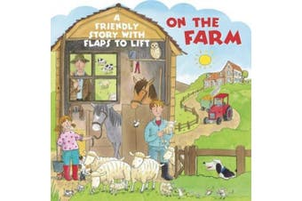 On the Farm: A Friendly Story with Flaps to Lift [Board Book]