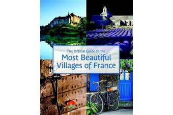 The Most Beautiful Villages of France: Official Guide to the Most Beautiful Villages of France (Flammarion Travel)