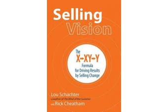 Selling Vision: The X-XY-Y Formula for Driving Results by Selling Change (Business Books)