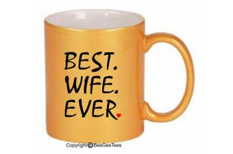 (330ml, Metallic Gold) - BEST WIFE EVER - Coffee or Tea Cup 11 or 440ml Ceramic Mug in White, Metallic Pink, Silver or Gold. Happy Mothers Day! by BeeGeeTees 01604 (330ml, Metallic Gold)