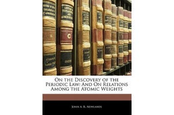 On the Discovery of the Periodic Law: And on Relations Among the Atomic Weights