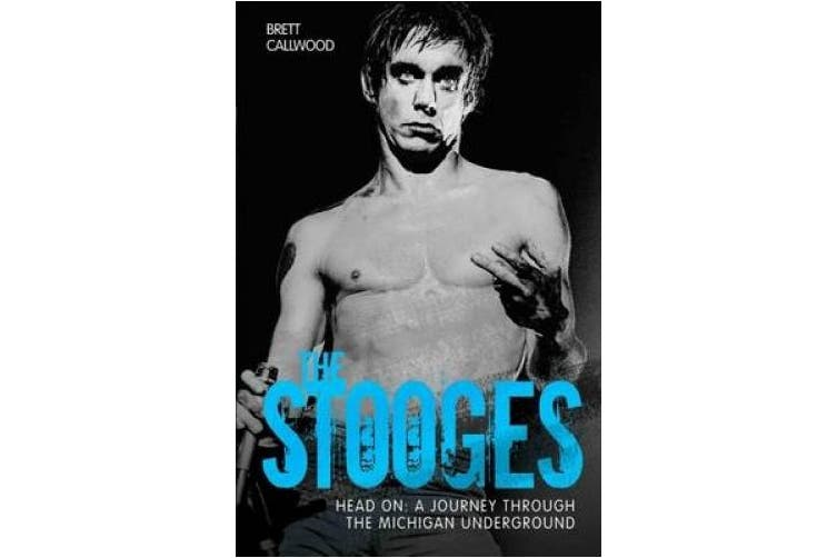 The Stooges: Head on: A Journey Through the Michigan Underground