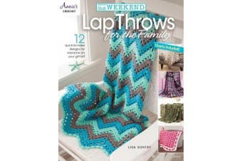 In a Weekend: Lap Throws for the Family: 12 Quick-to-Make Designs for Everyone on Your Gift List