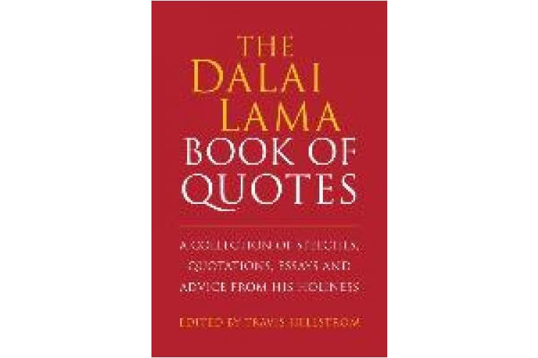 The Dalai Lama Book of Quotes: A Collection of Speeches, Quotations, Essays and Advice from His Holiness