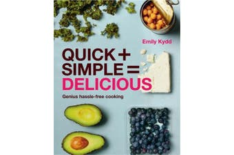 Kydd, E: Quick + Simple = Delicious: Genius, Hassle-free Coo