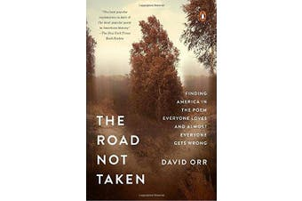 The Road Not Taken: Finding America in the Poem Everyone Loves and Almost Everyone Gets Wrong