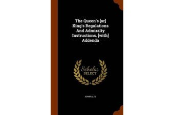 The Queen's [or] King's Regulations and Admiralty Instructions. [with] Addenda