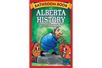 Bathroom Book of Alberta History: Intriguing and Entertaining Facts about our Province's Past