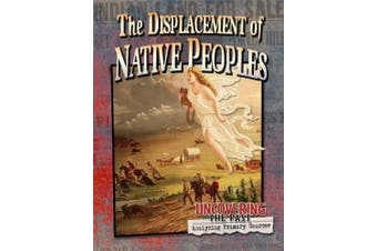 The Displacement of Native Peoples (Uncovering the Past