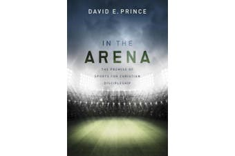 In the Arena: The Promise of Sports for Christian Discipleship