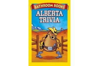 Bathroom Book of Alberta Trivia: Weird, Wacky and Wild