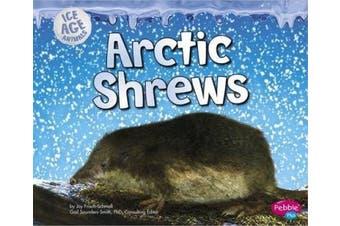 Arctic Shrews (Pebble Plus: Ice Age Animals)