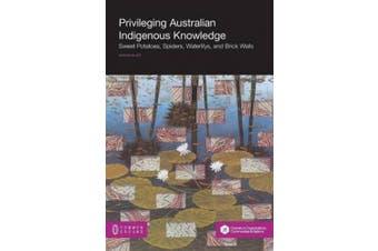 Privileging Australian Indigenous Knowledge: Sweet Potatoes, Spiders, Waterlilys, and Brick Walls