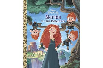 Merida Is Our Babysitter (Disney Princess) (Little Golden Book)