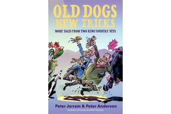 Old Dogs New Tricks: More Tales from Two Kiwi Country Vets