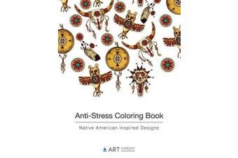 Anti-Stress Coloring Book: Native American Inspired Designs
