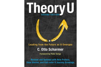 Theory U: Leading from the Future as it Emerges (Agency/Distributed)
