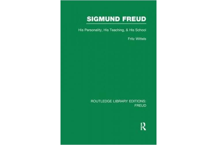 Sigmund Freud: His Personality, his Teaching and his School (Routledge Library Editions: Freud)