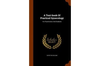 A Text-Book of Practical Gynecology: For Practitioners and Students
