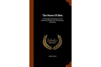 The Races of Men: A Philosophical Enquiry Into the Influence of Race Over the Destinies of Nations
