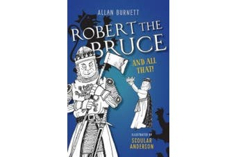 Robert the Bruce and All That (The and All That Series)