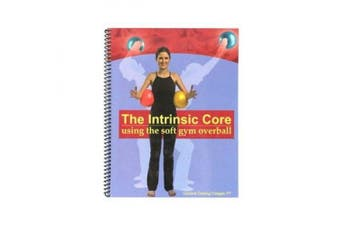 The Intrinsic Core: Using The Soft Gym Overball