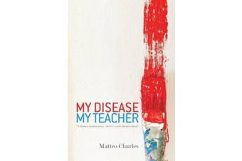 """My Disease, My Teacher: """"Without Inspiration, There's Only Desperation"""""""