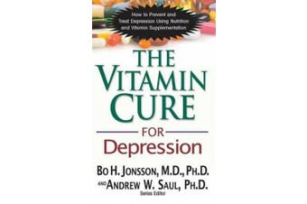 The Vitamin Cure for Depression: How to Prevent and Treat Depression Using Nutrition and Vitamin Supplementation (Vitamin Cure)